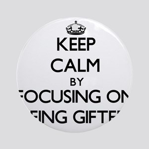 Keep Calm by focusing on Being Gi Ornament (Round)