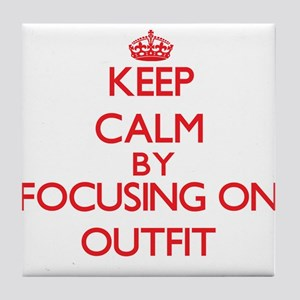 Keep Calm by focusing on Outfit Tile Coaster