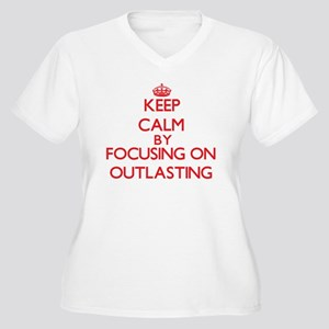 Keep Calm by focusing on Outlast Plus Size T-Shirt