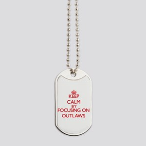 Keep Calm by focusing on Outlaws Dog Tags