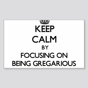 Keep Calm by focusing on Being Gregarious Sticker