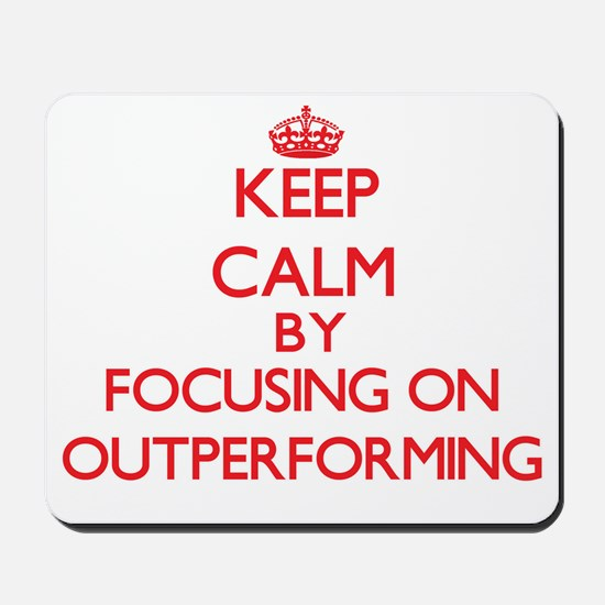 Keep Calm by focusing on Outperforming Mousepad