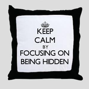 Keep Calm by focusing on Being Hidden Throw Pillow