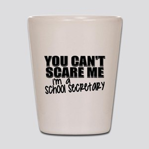 You Can't Scare Me - School Secretary Shot Glass