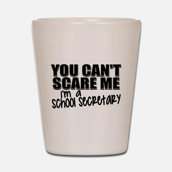 You Can't Scare Me - School Secretary Shot Glass