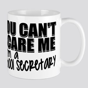 You Can't Scare Me - School Secretary Mug