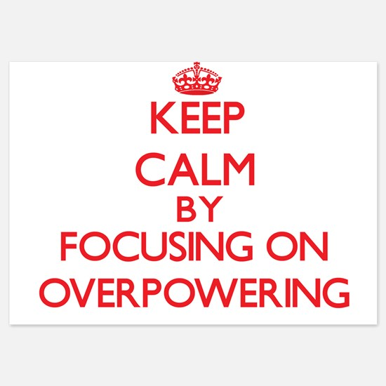 Keep Calm by focusing on Overpowering Invitations