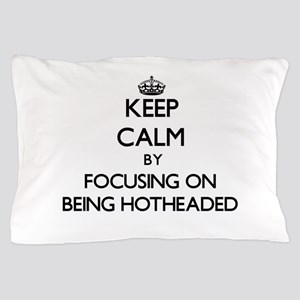 Keep Calm by focusing on Being Hothead Pillow Case
