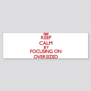 Keep Calm by focusing on Oversized Bumper Sticker