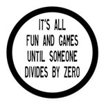 Fun And Games Divide By Zero Round Car Magnet
