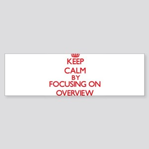 Keep Calm by focusing on Overview Bumper Sticker