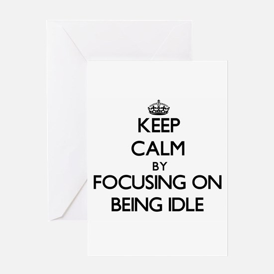 Keep Calm by focusing on Being Idle Greeting Cards