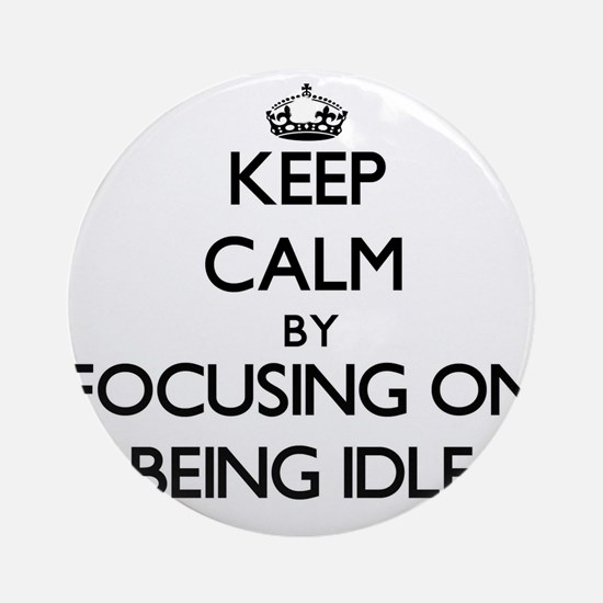 Keep Calm by focusing on Being Id Ornament (Round)