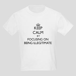 Keep Calm by focusing on Being Illegitimat T-Shirt