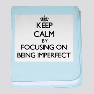 Keep Calm by focusing on Being Imperf baby blanket