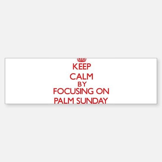 Keep Calm by focusing on Palm Sunda Bumper Bumper Bumper Sticker