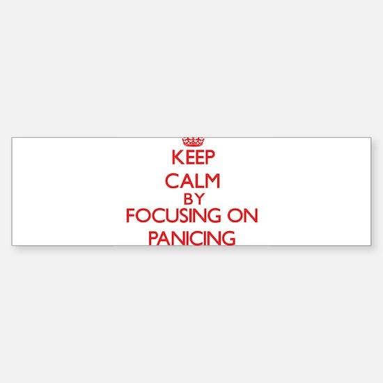 Keep Calm by focusing on Panicing Bumper Bumper Bumper Sticker