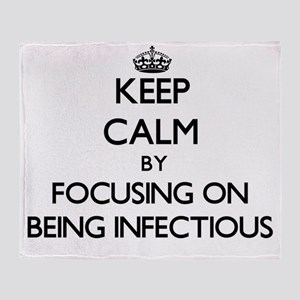Keep Calm by focusing on Being Infec Throw Blanket