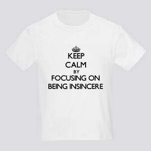 Keep Calm by focusing on Being Insincere T-Shirt
