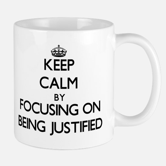 Keep Calm by focusing on Being Justified Mugs
