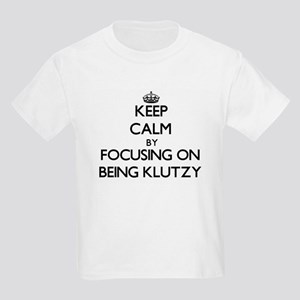 Keep Calm by focusing on Being Klutzy T-Shirt