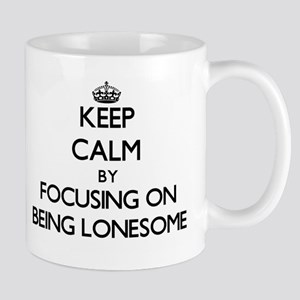 Keep Calm by focusing on Being Lonesome Mugs