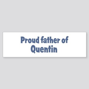 Proud father of Quentin Bumper Sticker