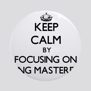 Keep Calm by focusing on Being Ma Ornament (Round)
