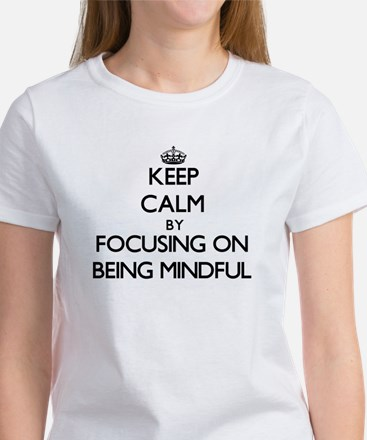 Keep Calm by focusing on Being Mindful T-Shirt
