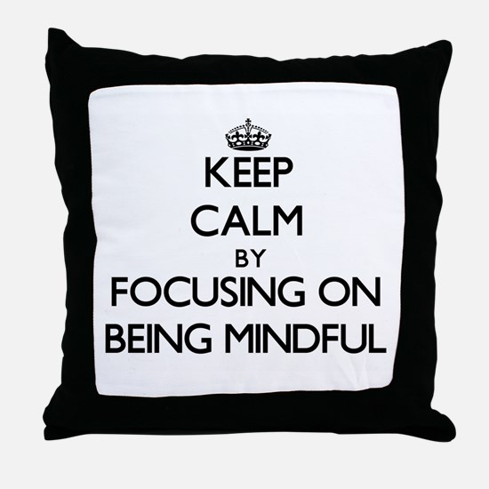 Keep Calm by focusing on Being Mindfu Throw Pillow