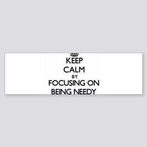 Keep Calm by focusing on Being Need Bumper Sticker