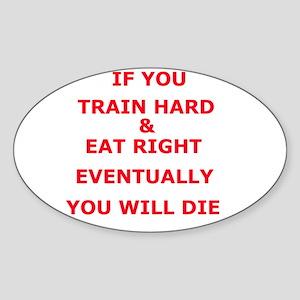 Eventually you die Oval Sticker