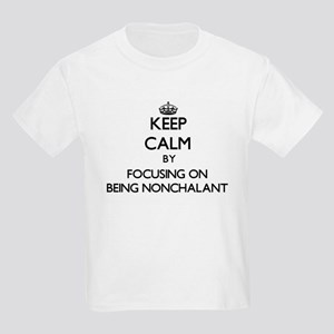 Keep Calm by focusing on Being Nonchalant T-Shirt