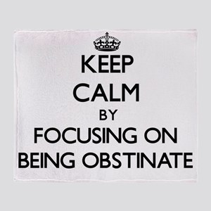 Keep Calm by focusing on Being Obsti Throw Blanket