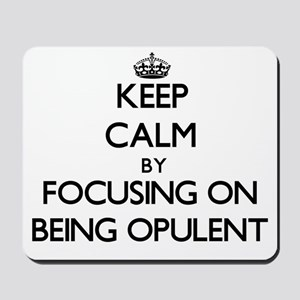 Keep Calm by focusing on Being Opulent Mousepad