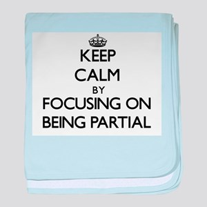 Keep Calm by focusing on Being Partia baby blanket