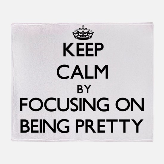 Keep Calm by focusing on Being Prett Throw Blanket