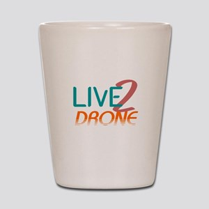 Live 2 Drone Shot Glass