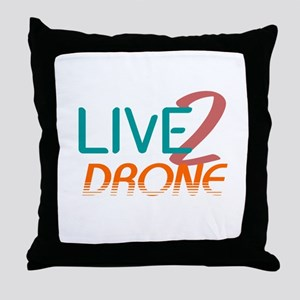 Live 2 Drone Throw Pillow