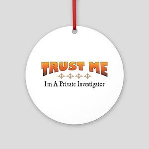 Trust Private Investigator Ornament (Round)