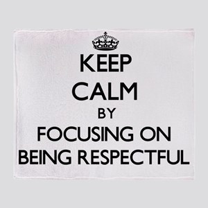 Keep Calm by focusing on Being Respe Throw Blanket