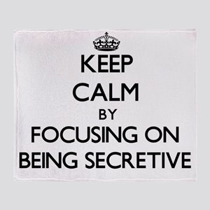 Keep Calm by focusing on Being Secre Throw Blanket