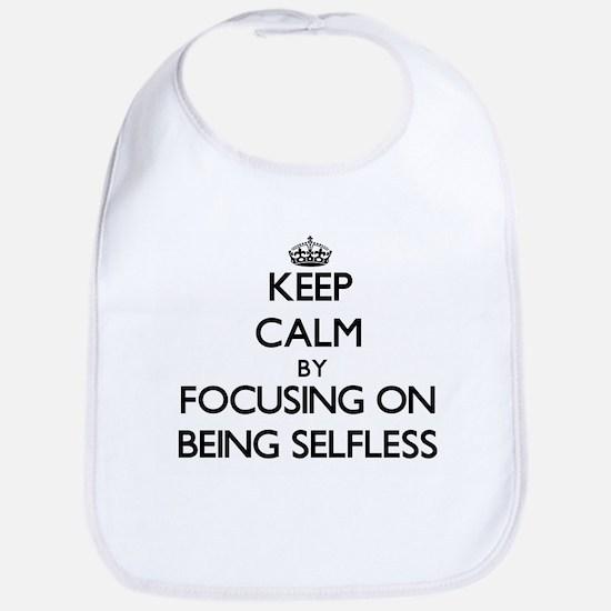 Keep Calm by focusing on Being Selfless Bib