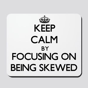 Keep Calm by focusing on Being Skewed Mousepad