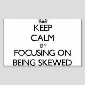 Keep Calm by focusing on Being Skewed Sticker