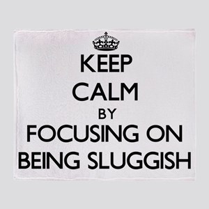 Keep Calm by focusing on Being Slugg Throw Blanket