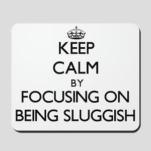 Keep Calm by focusing on Being Sluggish Mousepad