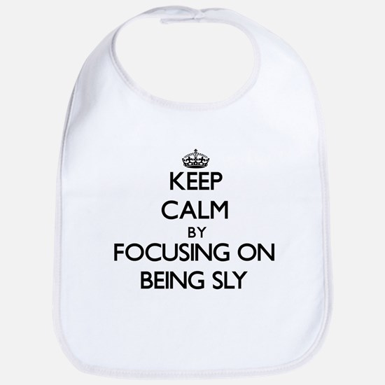 Keep Calm by focusing on Being Sly Bib