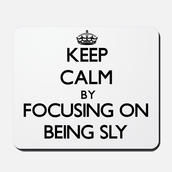 Keep Calm by focusing on Being Sly Mousepad
