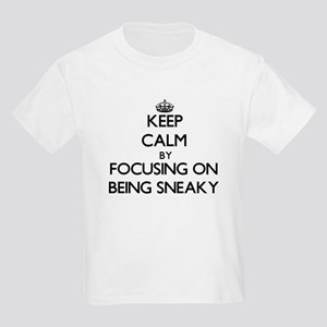 Keep Calm by focusing on Being Sneaky T-Shirt